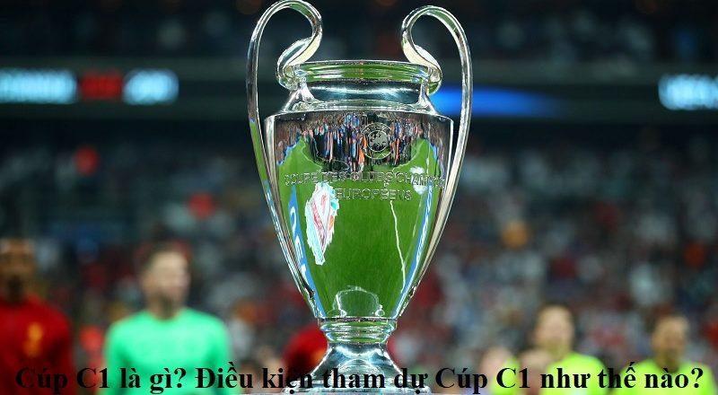 cup-c1-la-gi-dieu-kien-tham-du-cup-c1-nhu-the-nao
